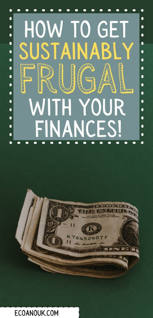 How to get sustainably frugal with your finances. Image shows folded dollar bills in a green background.